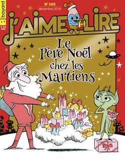 Couverture du magazine J'aime lire, n° 503, décembre 2018 - Le Père Noël chez les Martiens