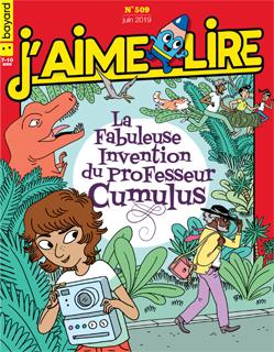 Couverture du magazine J'aime lire, n° 509, juin 2019 - La fabuleuse invention du professeur Cumulus