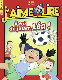 Couverture du magazine J'aime lire, n° 521, juin 2020 - À toi de jouer, Léa !