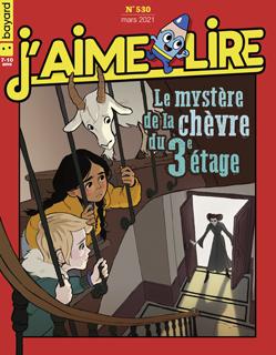 Couverture du magazine J'aime lire, n° 530, mars 2021 - Le mystère de la chèvre du 3e étage