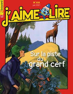 Couverture du magazine J'aime lire, n° 533, juin 2021 - Sur la piste du grand cerf